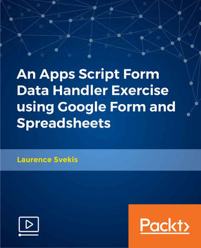 An Apps Script Form Data Handler Exercise using Google Form and Spreadsheets