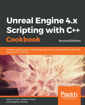 Unreal Engine 4 x Scripting with C++ Cookbook - Second