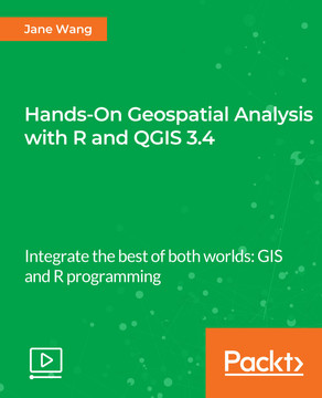 Hands-On Geospatial Analysis with R and QGIS 3 4 [Video]