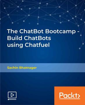 The ChatBot Bootcamp - Build ChatBots using Chatfuel