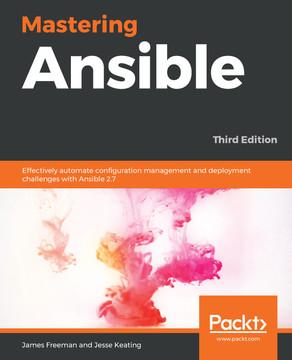 Mastering Ansible - Third Edition [Book]