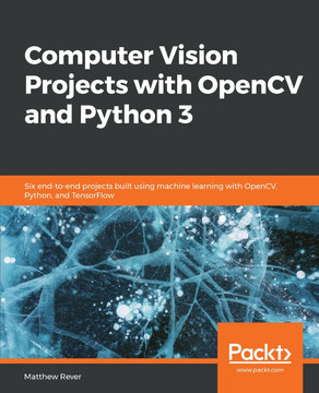 Computer Vision Projects with OpenCV and Python 3 [Book]