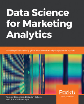 Data Science for Marketing Analytics [Book]