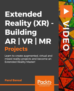 Extended Reality (XR) - Building AR | VR | MR Projects