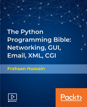 The Python Programming Bible: Networking, GUI, Email, XML, CGI