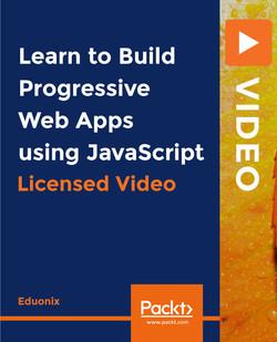 Learn to Build Progressive Web Apps using JavaScript