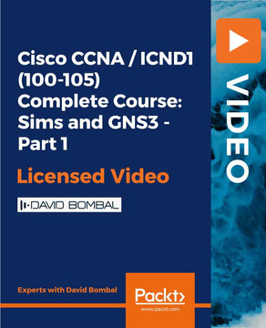 Cisco CCNA / ICND1 (100-105) Complete Course: Sims and GNS3