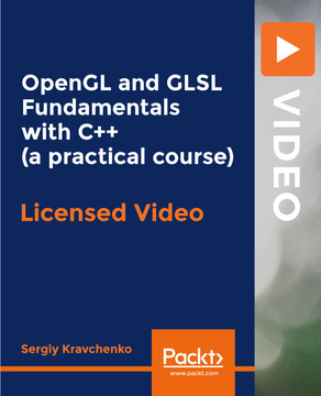 OpenGL and GLSL Fundamentals with C++ (practical course) [Video]