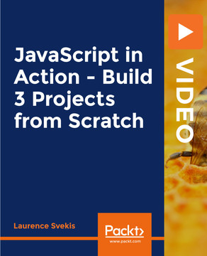 JavaScript in Action - Build 3 Projects from Scratch