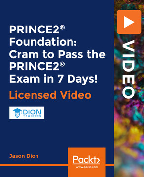 PRINCE2® Foundation: Cram to Pass the PRINCE2 Exam in 7 Days!