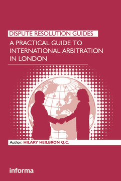A Practical Guide To International Arbitration In London border=