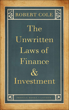 The Unwritten Laws of Finance and Investment