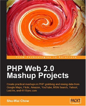 PHP Web 2.0 Mashup Projects: Create practical mashups in PHP, grabbing and mixing data from Google Maps, Flickr, Amazon, YouTube, MSN Search, Yahoo!, Last.fm, and 411Sync.com