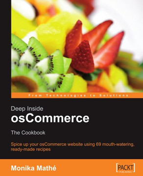 Deep Inside osCommerce: The Cookbook: Spice up your osCommerce website using 69 mouth-watering, ready-made recipes
