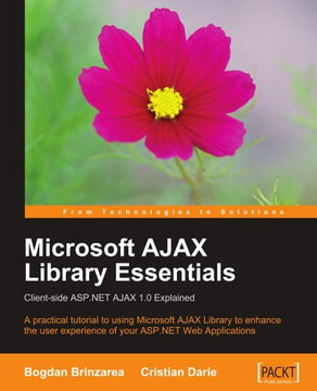 Microsoft AJAX Library Essentials: Client-side ASP.NET AJAX 1.0 Explained: A practical tutorial to using Microsoft AJAX Library to enhance the user experience of your ASP.NET Web Applications