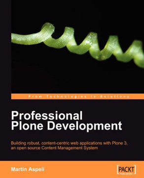 Professional Plone Development: Building robust, content-centric web applications with Plone 3, an open source Content Management System