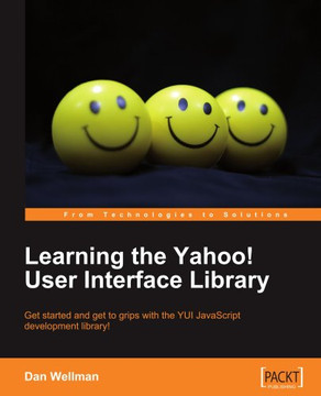 Learning the Yahoo! User Interface Library: Get started and get to grips with the YUI JavaScript development library!