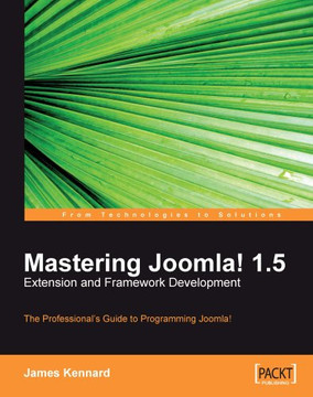 Mastering Joomla! 1.5 Extension and Framework Development: The Professional's Guide to Programming Joomla!