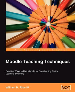Moodle Teaching Techniques: Creative Ways to Use Moodle for Constructing Online Learning Solutions