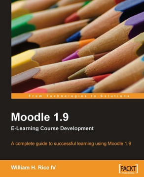 Moodle 1.9: E-Learning Course Development: A complete guide to successful learning using Moodle 1.9