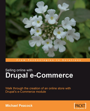Selling Online with Drupal e-Commerce: Walk through the creation of an online store with Drupal's e-Commerce module