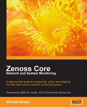 Zenoss Core Network and System Monitoring: A step-by-step guide to configuring, using, and adapting the free open-source network monitoring system