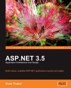 ASP.NET 3.5: Application Architecture and Design: Build robust, scalable ASP.NET applications quickly and easily