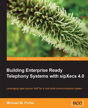 Building Enterprise-Ready Telephony Systems with sipXecs 4.0