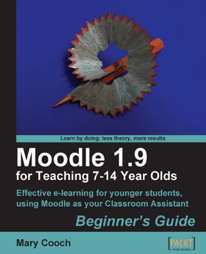 Moodle 1.9 for Teaching 7-14 Year Olds Beginner's Guide