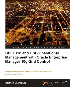 BPEL PM and OSB Operational Management with Oracle Enterprise Manager 10g Grid Control