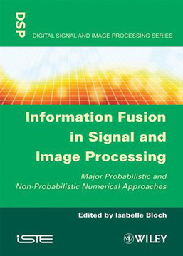 Information Fusion in Signal and Image Processing: Major Probabilistic and Non-Probabilistic Numerical Approaches