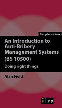 An Introduction to Anti-Bribery Management Systems (BS 10500): Doing right things