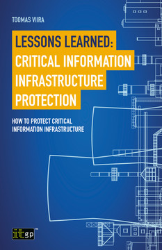 Lessons Learned: Critical Information Infrastructure Protection- How to protect critical information infrastructure