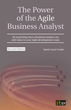 The Power of the Agile Business Analyst, second edition - 30 surprising ways a business analyst can add value to your Agile development team