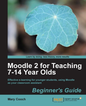 Moodle 2 for Teaching 7-14 Year Olds