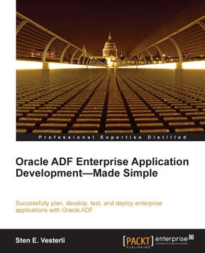 Oracle ADF Enterprise Application Development—Made Simple