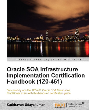 Oracle SOA Infrastructure Implementation Certification Handbook (1Z0-451)