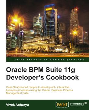 Oracle BPM Suite 11g Developer's Cookbook