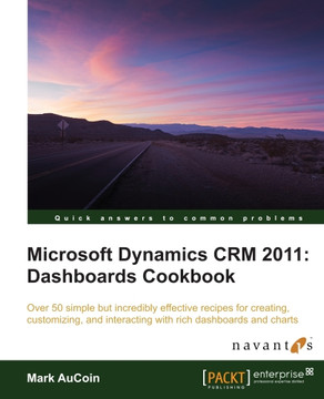 Microsoft Dynamics CRM 2011: Dashboards Cookbook