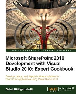 Microsoft SharePoint 2010 Development with Visual Studio 2010: Expert Cookbook