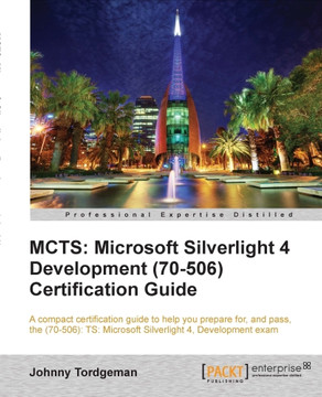 MCTS: Microsoft Silverlight 4 Development (70-506) Certification Guide