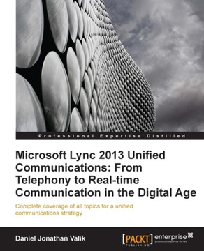Microsoft Lync 2013 Unified Communications: From Telephony to Real-time Communication in the Digital Age