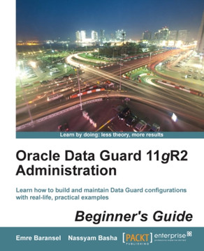 Oracle Data Guard 11gR2 Administration Beginner's Guide