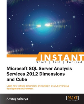 Instant Microsoft SQL Server Analysis Services 2012 Dimensions and Cube