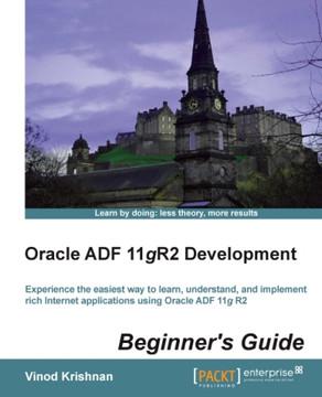 Oracle ADF 11gR2 Development Beginner's Guide