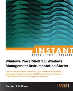 Instant Windows PowerShell 3.0 Windows Management Instrumentation Starter