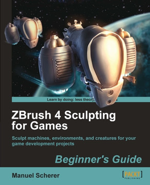 ZBrush 4 Sculpting for Games Beginner's Guide