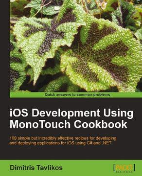 iOS Development Using MonoTouch Cookbook
