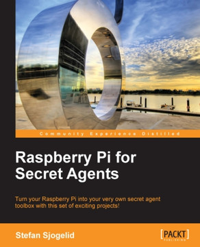 Raspberry Pi for Secret Agents
