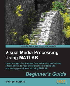 Visual Media Processing Using MATLAB Beginner's Guide